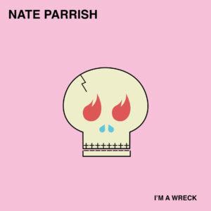 Nate Parrish - I'm a Wreck