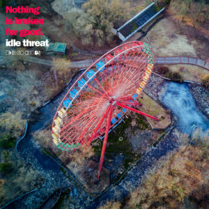 Idle Threat - Nothing is Broken for Good