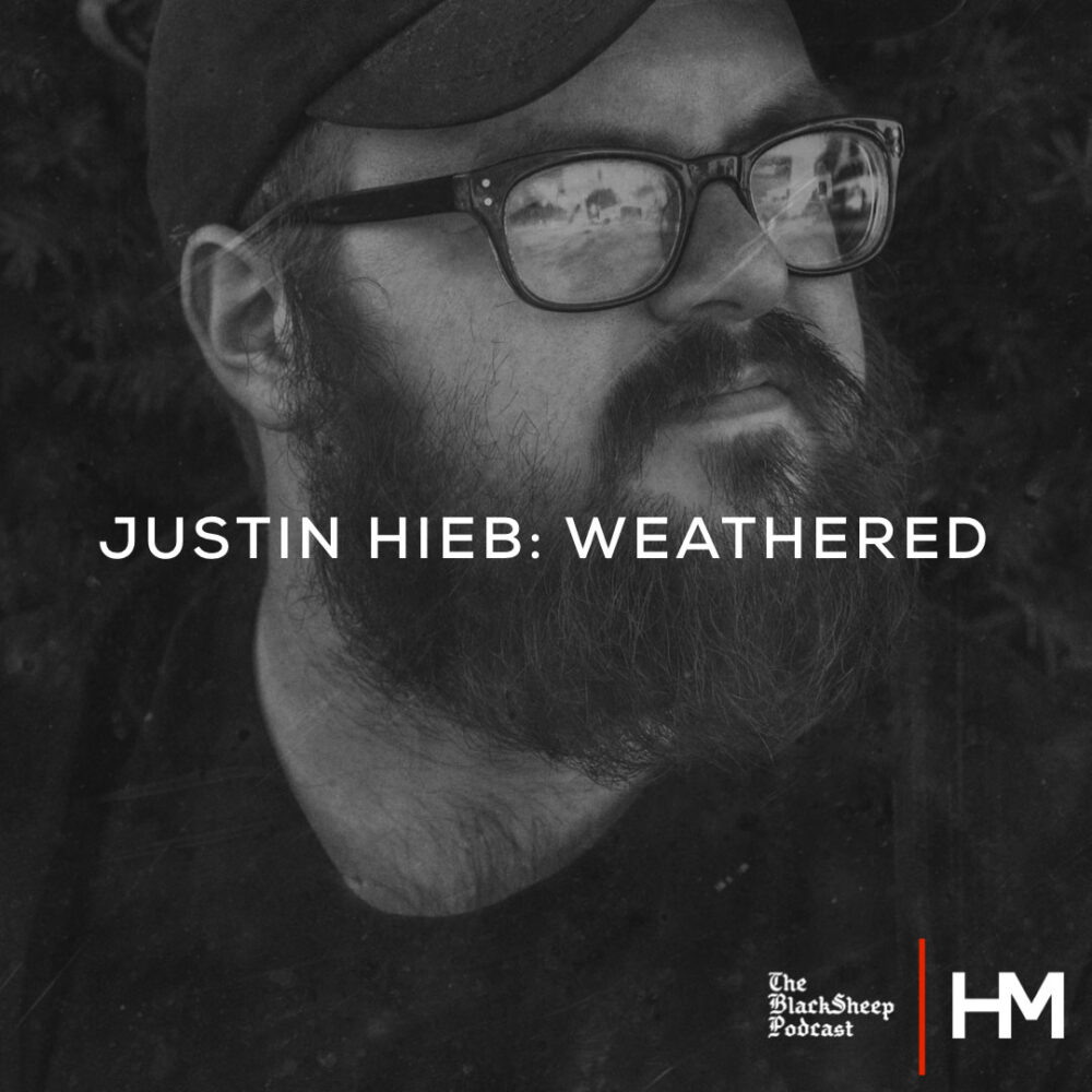 Justin Hieb - Weathered - BlackSheep Podcast